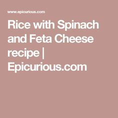 Rice with Spinach and Feta Cheese recipe | Epicurious.com