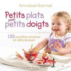 Petits plats pour petits doigts - Annabel Karmel