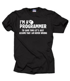 Hey, I found this really awesome Etsy listing at https://www.etsy.com/listing/230275185/gift-for-programmer-t-shirt-i-am-a