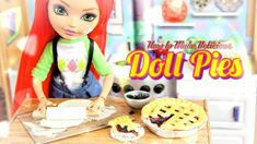 How to Make a Doll Blackberry Pie & Cherry Pie-She is amazing! With a few tweaks, I could make a cheesecake for my dolls!