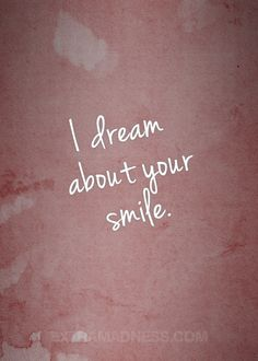 I dream about your smile love quotes cute quote smile dream tumblr teen quotes tumblr quotes