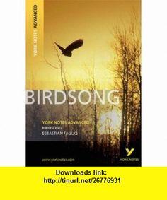 Birdsong (York Notes Advanced) (9781408217276) Sebastian Faulks , ISBN-10: 1408217279  , ISBN-13: 978-1408217276 ,  , tutorials , pdf , ebook , torrent , downloads , rapidshare , filesonic , hotfile , megaupload , fileserve