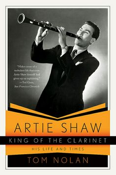 Book cover: Artie Shaw King of the Clarinet by Tom Nolan