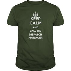 Keep Calm And Call The Dispatch Manager T Shirt, Hoodie Dispatch Manager