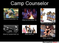 Camp Counselor... - What people think I do, what I really do - Perception Vs Fact