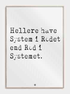 """""""Hellere have system i rodet end rod i systemet"""". En af mange plakater i serien 'Talemåder' på siden. Se den stilfulde plakat samt mange andre, lige her."""