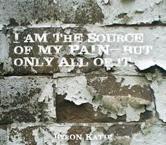I am the source of my pain—but only all of it. The Byron, Byron Katie, Spiritual Words, Laugh A Lot, New Chapter, Spirituality, Wisdom, Instagram Posts, Quotes