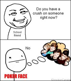 I do have a crush but I say no to anyone who asks and they walk away. Come back and r like it's 1D right. I just smile.