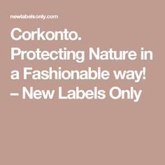 Corkonto. Protecting Nature in a Fashionable way! – New Labels Only