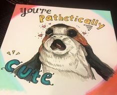 A personal favorite from my Etsy shop https://www.etsy.com/ca/listing/570720978/adorable-porg-star-wars-small-love-note