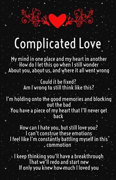 Complicated Love~ such a hard thing to experience. Broken doesn't even begin to explain how my heart feels