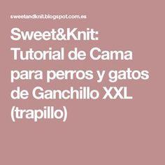 Sweet&Knit: Tutorial de Cama para perros y gatos de Ganchillo XXL (trapillo)