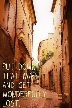 Put down that map and get WONDERFULLY lost :}
