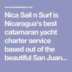 Nica Sail n Surf is Nicaragua's best catamaran yacht charter service based out of the beautiful San Juan del Sur Bay. Learn about our yacht trips and what's included.