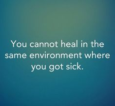 And that's why I had to go. Time and distance have allowed me to really begin to heal.