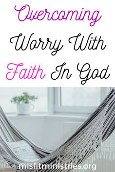 How To Overcome Worry - Misfit Ministries | Learning The Word