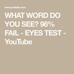 WHAT WORD DO YOU SEE?  98% FAIL - EYES TEST - YouTube
