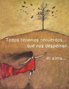 Todos tenemos recuerdos que nos despeinan el alma*