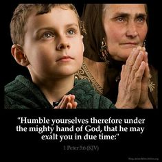 Humble yourselves. ...