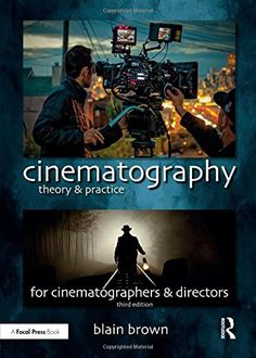 Cinematography: Theory and Practice: Image Making for Cinematographers and Directors (Volume 3)