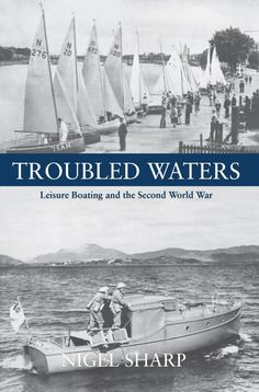 Nigel Sharp tells the story of leisure boating during the Second World War.
