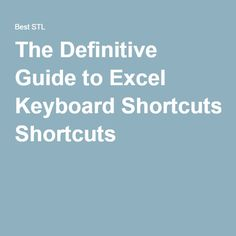 TheDefinitive Guide to Excel Keyboard Shortcuts