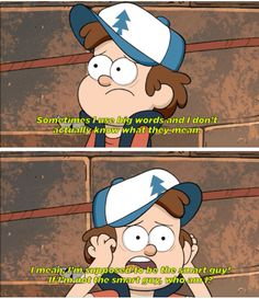 Hmm let me think i know this feeling.  Oh and Dipper i know who you are my cutest friend who never leaves me and he is loyal to me and makes me happy when i am sad anywhere anytime and with anybody thank you Dipper <3