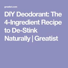 DIY Deodorant: The 4-Ingredient Recipe to De-Stink Naturally | Greatist