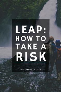 Leap: How to Take a Risk. The 5 things you NEED to be considering before making a big decision.