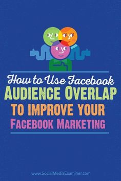 How to Use Facebook Audience Overlap to Improve Your Facebook Marketing #facebook #facebookads #socialmedia