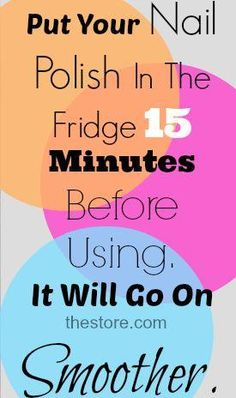 nail polish tip- refrigerate your nail polish for 15 minutes before use to make it go on more smoothly