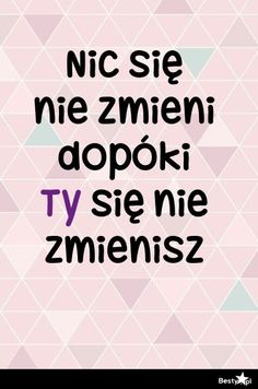 BESTY.pl - Nic się nie zmieni dopóki TY się nie zmienisz Sad Quotes, Life Quotes, Pretty Words, Bullet Journal Inspiration, Better Life, Love Life, Self Improvement, Motto, Self Help