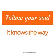 Follow your soul, it knows the way | learning to listen | I'm listening | coaching | your time to grow