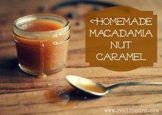 Homemade Macadamia Nut Caramel | Real Food RN  [4 parts macadamia, 1 part coconut sugar, sea salt, water]