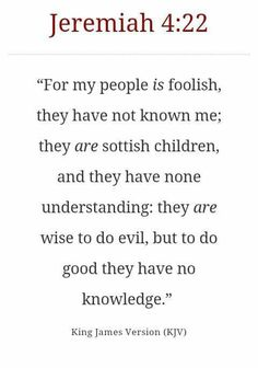 For my people are foolish and know how to live evil, but don't know anything about being good (righteous/holy)