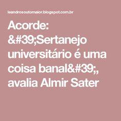 Acorde: 'Sertanejo universitário é uma coisa banal', avalia Almir Sater