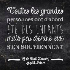 """Saint Exupery- """"All of the big persons are first kids, but few of us remember that"""". In summary we are all kids at heart."""