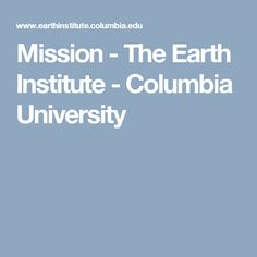 Mission - The Earth Institute - Columbia University