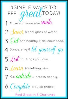 8 Simple Ways to Feel Great Today! These little things will only take a few minutes of your time, but they really do help me feel happy and positive each day! Feel Great in 8 Challenge