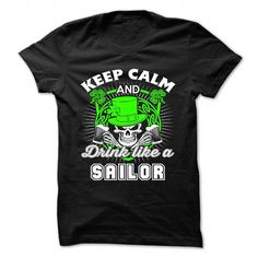 Keep calm and drink like a SAILOR T Shirts, Hoodies. Check price ==► https://www.sunfrog.com/Camping/Keep-calm-and-drink-like-a-SAILOR.html?41382