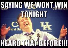 Heard that before- Coach Cal #UK #Wildcats