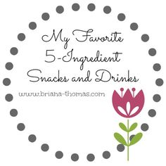 My Favorite 5-Ingredient Snacks and Drinks {Roundup}