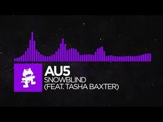 Au5 - Snowblind (feat. Tasha Baxter) [Monstercat Release] This is pretty much one of the best songs ever.