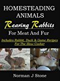 Free Kindle Book - Raising Rabbits For Meat And Fur: Homesteading Animals - Includes rabbit, duck and game recipes for the slow cooker Raising Rabbits For Meat, Duck Or Rabbit, Rabbit Eating, Game Recipes, Amazon Kindle, Free Kindle Books, Book Publishing, How To Stay Healthy, Homesteading