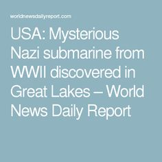 USA: Mysterious Nazi submarine from WWII discovered in Great Lakes – World News Daily Report
