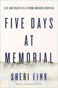 Five Days at Memorial by writer and physician Sheri Fink   Post-Katrina, the hospital staff had to decide who to save