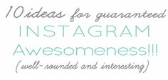 10 Ideas for Instagram Awesomeness - need!