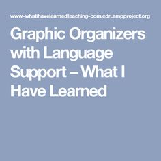 Graphic Organizers with Language Support – What I Have Learned