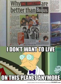 But really, I don't want to live in a world that places One Direction above the Beatles. Just...no.