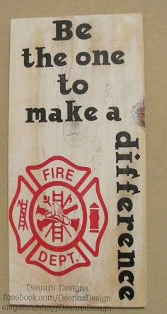 Firefighter Wall Art, Firefighter Decor, Distressed Wall Decor, Custom Wood Sign, Firefighter - Be The One To Make a Difference Fireman Crafts, Firefighter Crafts, Firefighter Paramedic, Firefighter Love, Firefighter Quotes, Volunteer Firefighter, Firefighter Pictures, Fire Dept, Fire Department